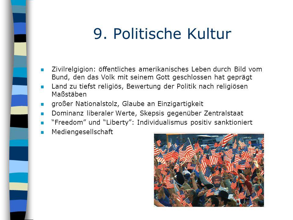 9. Politische KulturZivilrelgigion: öffentliches amerikanisches Leben durch Bild vom Bund, den das Volk mit seinem Gott geschlossen hat geprägt.