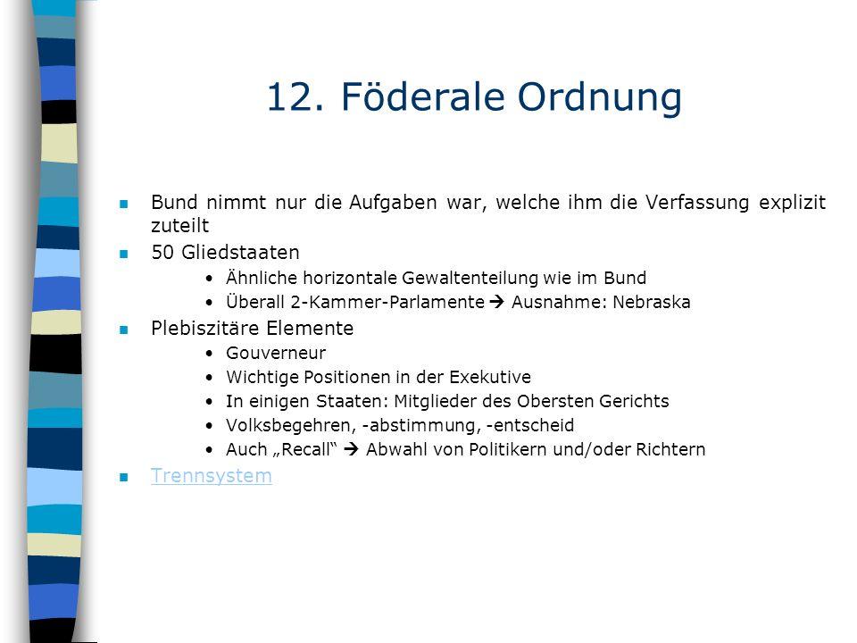 12. Föderale Ordnung Bund nimmt nur die Aufgaben war, welche ihm die Verfassung explizit zuteilt. 50 Gliedstaaten.