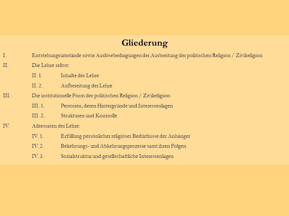 Gliederung I. Entstehungsumstände sowie Auslösebedingungen der Ausbreitung der politischen Religion / Zivilreligion.