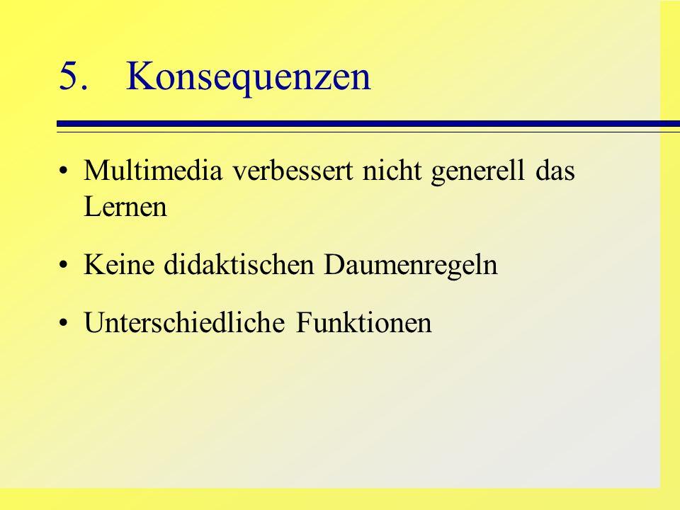 5. Konsequenzen Multimedia verbessert nicht generell das Lernen