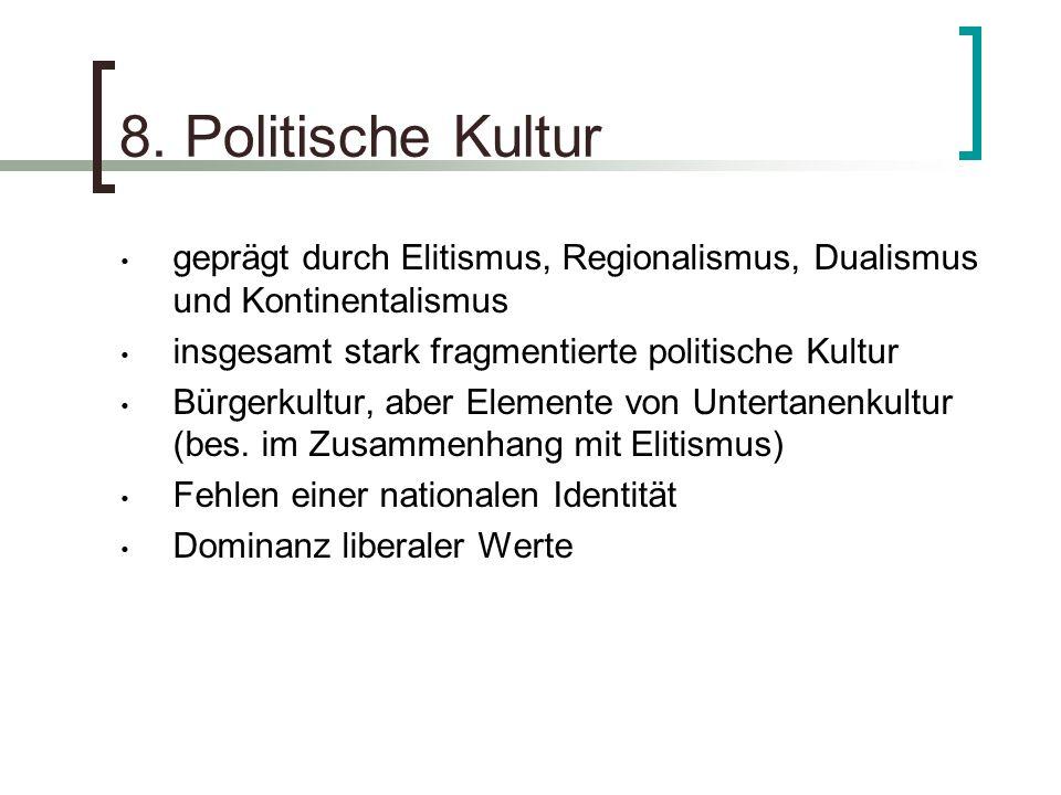 8. Politische Kultur geprägt durch Elitismus, Regionalismus, Dualismus und Kontinentalismus. insgesamt stark fragmentierte politische Kultur.