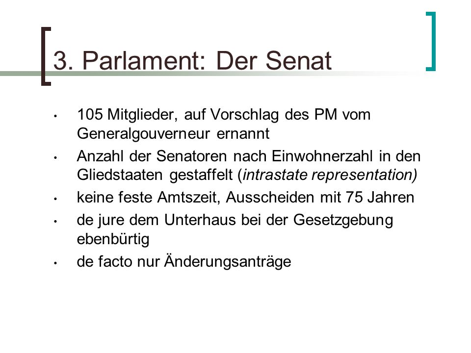 3. Parlament: Der Senat 105 Mitglieder, auf Vorschlag des PM vom Generalgouverneur ernannt.