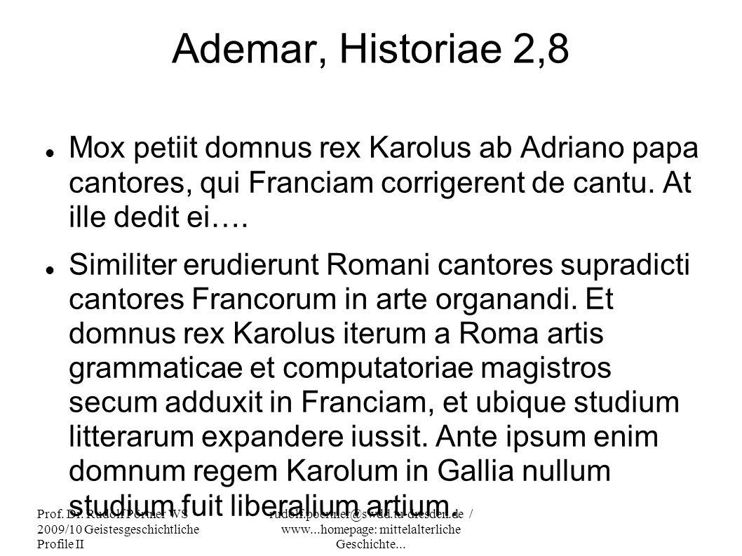 Ademar, Historiae 2,8 Mox petiit domnus rex Karolus ab Adriano papa cantores, qui Franciam corrigerent de cantu. At ille dedit ei….