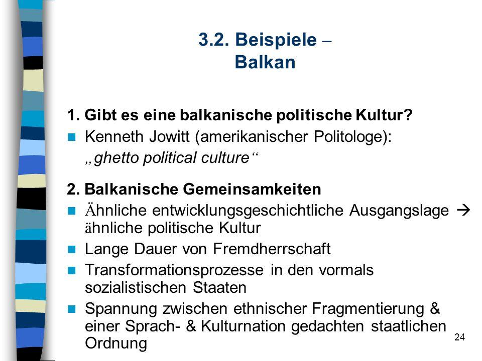 3.2. Beispiele – Balkan 1. Gibt es eine balkanische politische Kultur