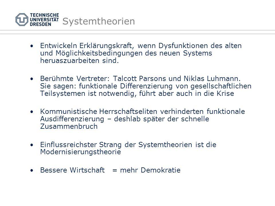 Systemtheorien Entwickeln Erklärungskraft, wenn Dysfunktionen des alten und Möglichkeitsbedingungen des neuen Systems heruaszuarbeiten sind.