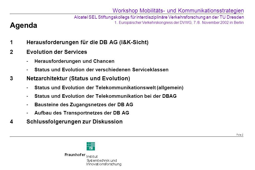 Workshop Mobilitäts- und Kommunikationsstrategien Alcatel SEL Stiftungskollegs für interdisziplinäre Verkehrsforschung an der TU Dresden 1. Europäischer Verkehrskongress der DVWG, 7./8. November 2002 in Berlin