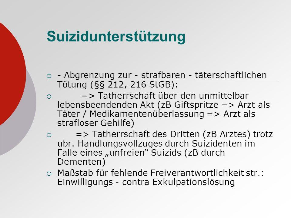 Suizidunterstützung - Abgrenzung zur - strafbaren - täterschaftlichen Tötung (§§ 212, 216 StGB):
