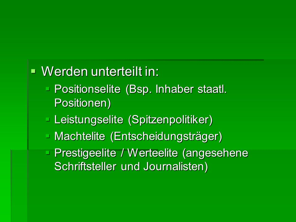 Werden unterteilt in: Positionselite (Bsp. Inhaber staatl. Positionen)