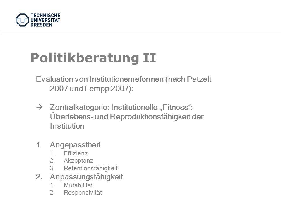 Politikberatung II Evaluation von Institutionenreformen (nach Patzelt 2007 und Lempp 2007):