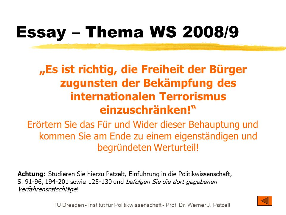 """Essay – Thema WS 2008/9""""Es ist richtig, die Freiheit der Bürger zugunsten der Bekämpfung des internationalen Terrorismus einzuschränken!"""