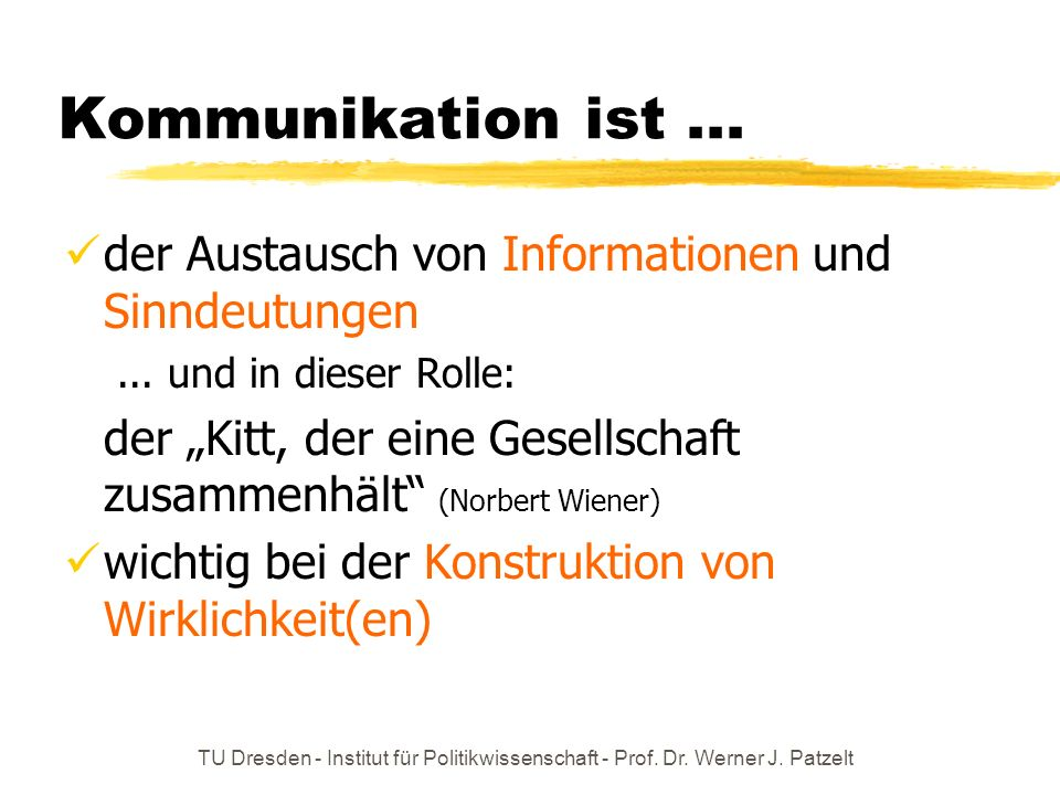 Kommunikation ist ... der Austausch von Informationen und Sinndeutungen. ... und in dieser Rolle: