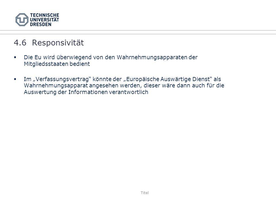 4.6 Responsivität Die Eu wird überwiegend von den Wahrnehmungsapparaten der Mitgliedsstaaten bedient.