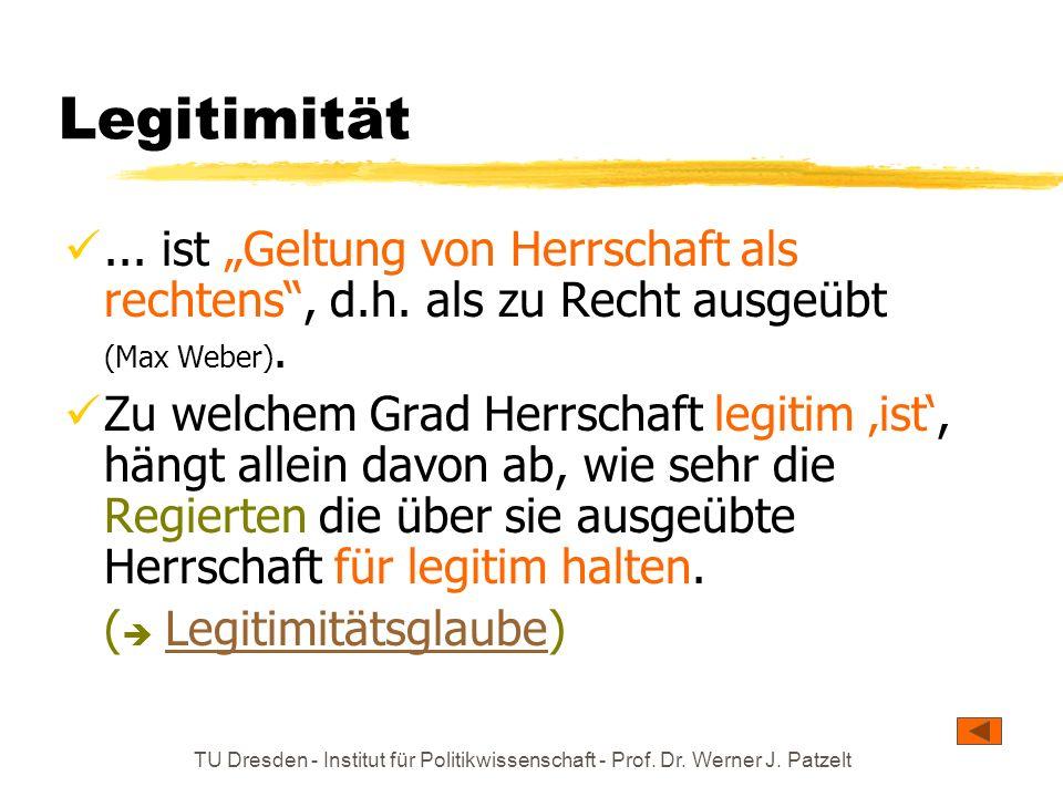 """Legitimität ... ist """"Geltung von Herrschaft als rechtens , d.h. als zu Recht ausgeübt (Max Weber)."""