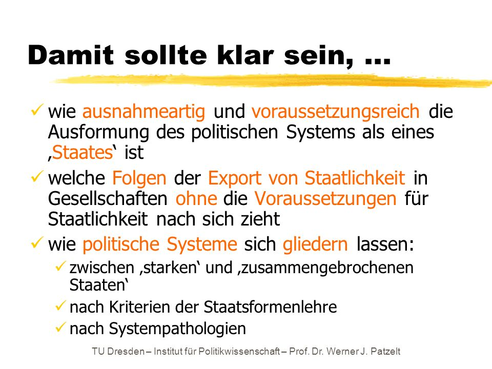 Damit sollte klar sein, ... wie ausnahmeartig und voraussetzungsreich die Ausformung des politischen Systems als eines 'Staates' ist.