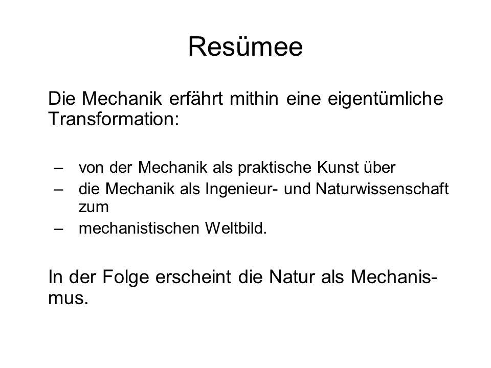 Resümee Die Mechanik erfährt mithin eine eigentümliche Transformation: