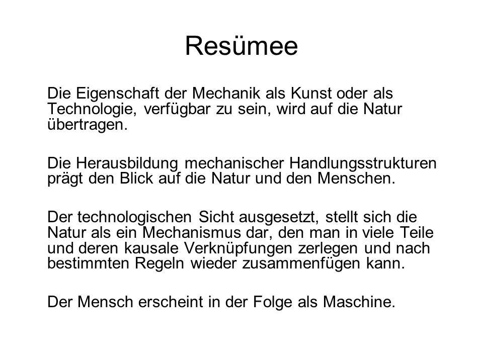 Resümee Die Eigenschaft der Mechanik als Kunst oder als Technologie, verfügbar zu sein, wird auf die Natur übertragen.