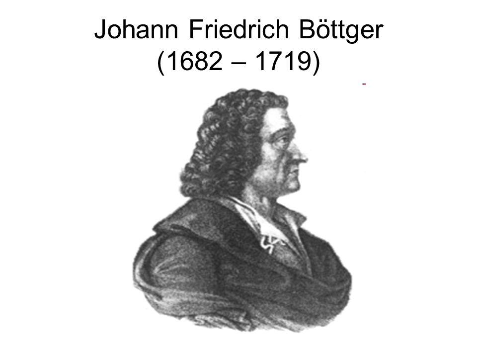 Johann Friedrich Böttger (1682 – 1719)