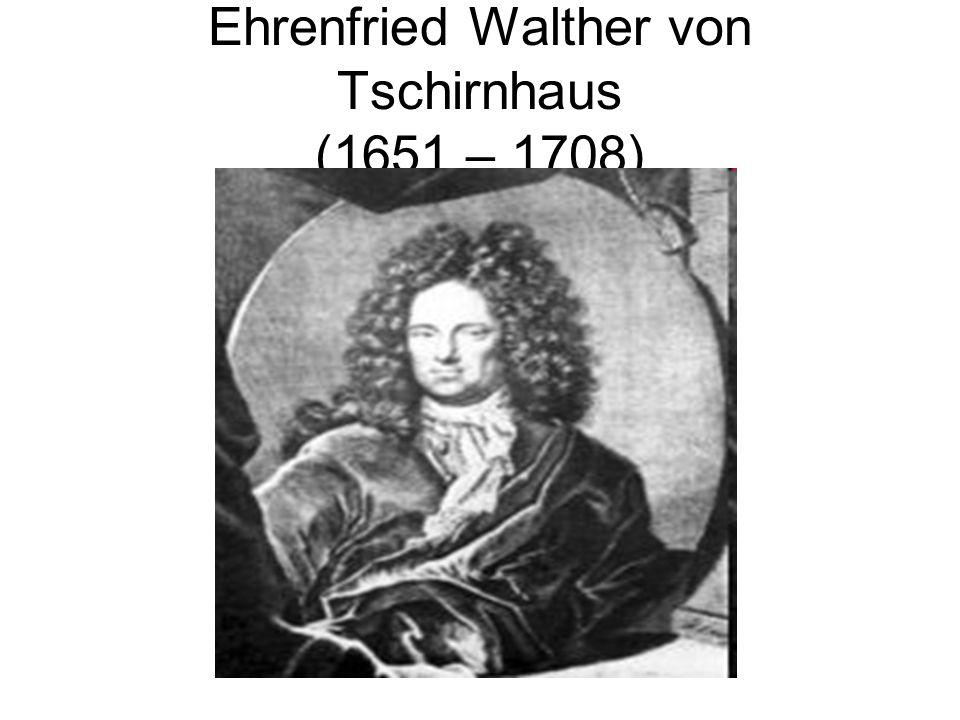 Ehrenfried Walther von Tschirnhaus (1651 – 1708)