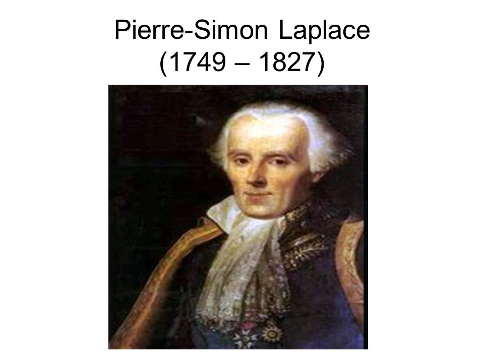 Pierre-Simon Laplace (1749 – 1827)
