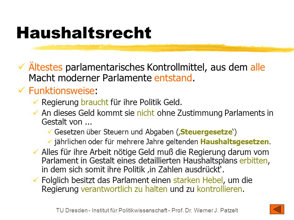 Haushaltsrecht Ältestes parlamentarisches Kontrollmittel, aus dem alle Macht moderner Parlamente entstand.