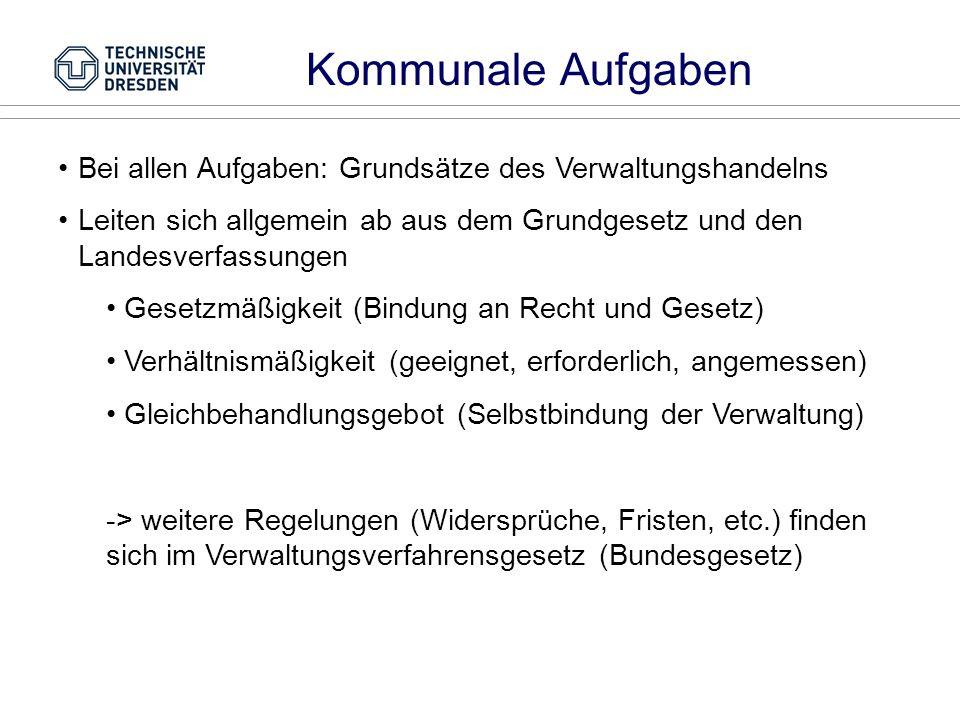Kommunale Aufgaben Bei allen Aufgaben: Grundsätze des Verwaltungshandelns. Leiten sich allgemein ab aus dem Grundgesetz und den Landesverfassungen.