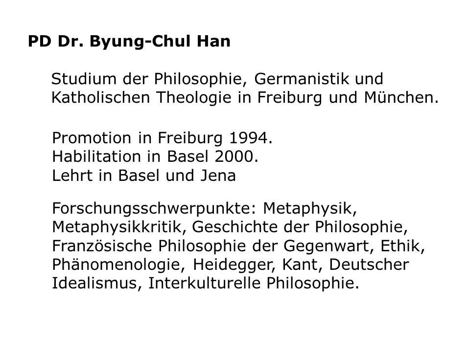PD Dr. Byung-Chul Han Studium der Philosophie, Germanistik und Katholischen Theologie in Freiburg und München.
