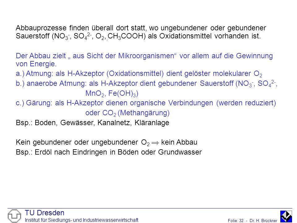 Abbauprozesse finden überall dort statt, wo ungebundener oder gebundener Sauerstoff (NO3-, SO42-, O2,,CH3COOH) als Oxidationsmittel vorhanden ist.