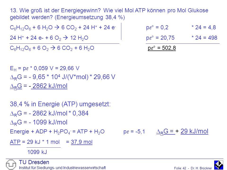 38,4 % in Energie (ATP) umgesetzt: RG = - 2862 kJ/mol * 0,384