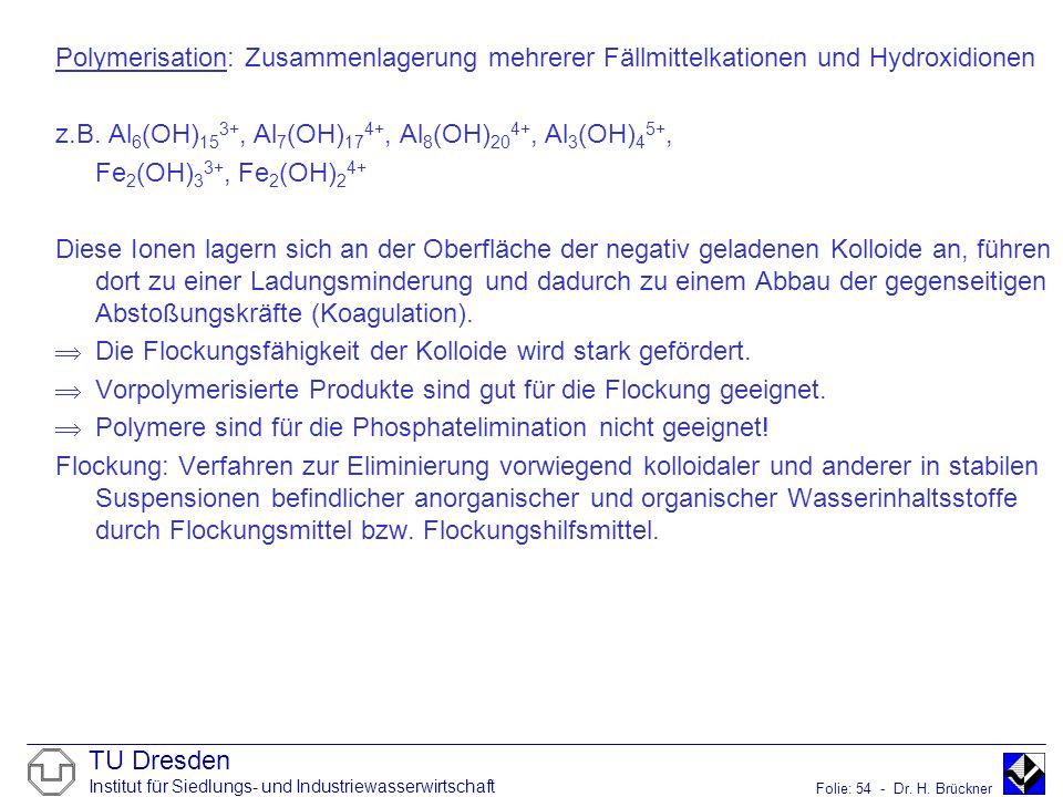 Polymerisation: Zusammenlagerung mehrerer Fällmittelkationen und Hydroxidionen