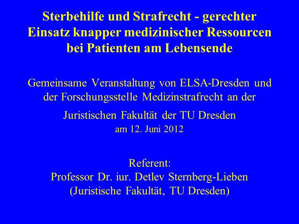 Sterbehilfe und Strafrecht - gerechter Einsatz knapper medizinischer Ressourcen bei Patienten am Lebensende Gemeinsame Veranstaltung von ELSA-Dresden und der Forschungsstelle Medizinstrafrecht an der Juristischen Fakultät der TU Dresden am 12.