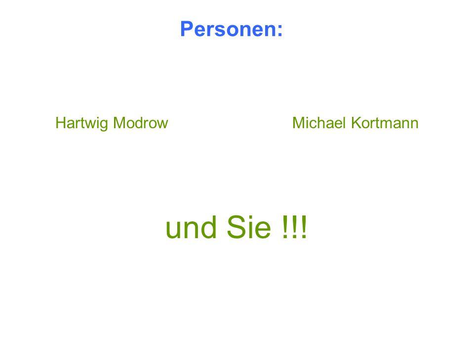Personen: Hartwig Modrow Michael Kortmann und Sie !!!