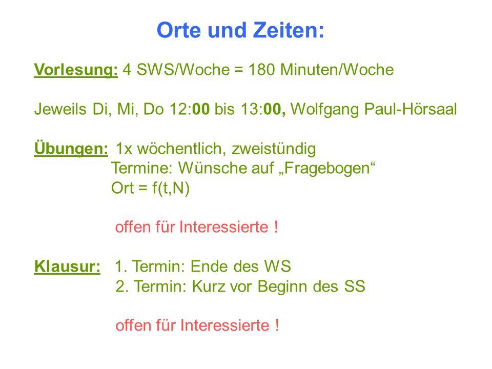 Orte und Zeiten: Vorlesung: 4 SWS/Woche = 180 Minuten/Woche