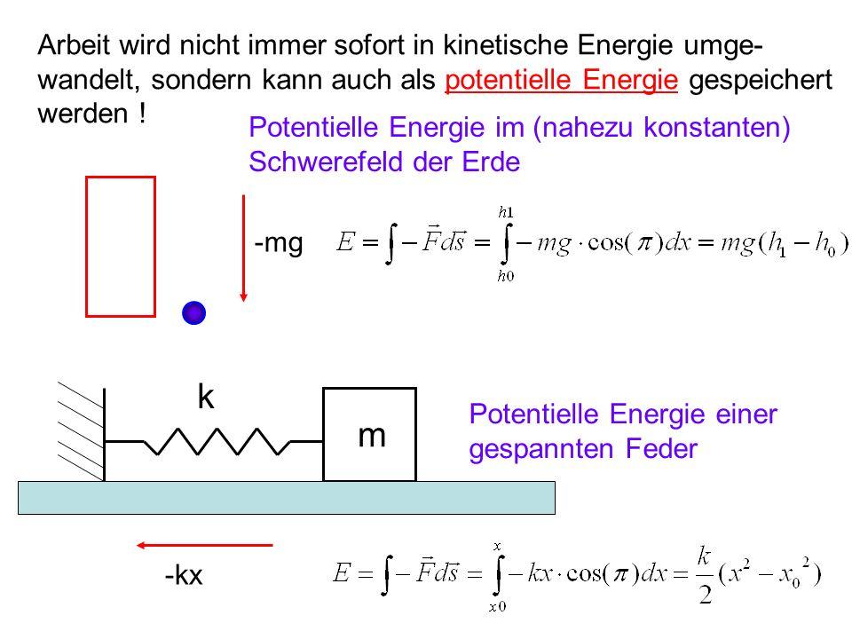 k m Arbeit wird nicht immer sofort in kinetische Energie umge-