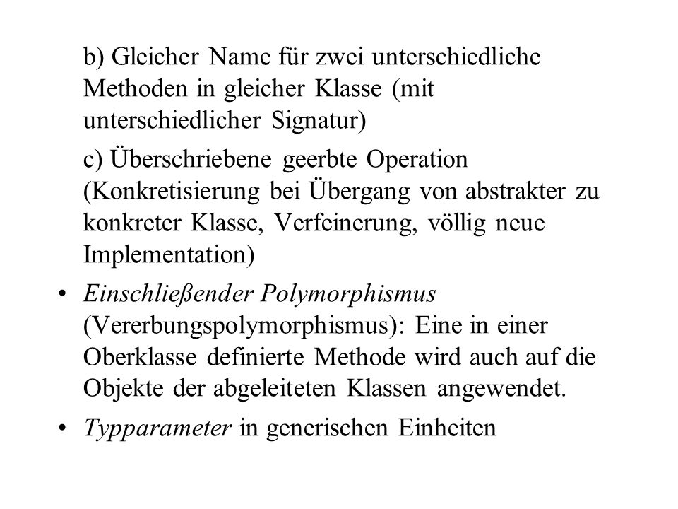 b) Gleicher Name für zwei unterschiedliche Methoden in gleicher Klasse (mit unterschiedlicher Signatur)