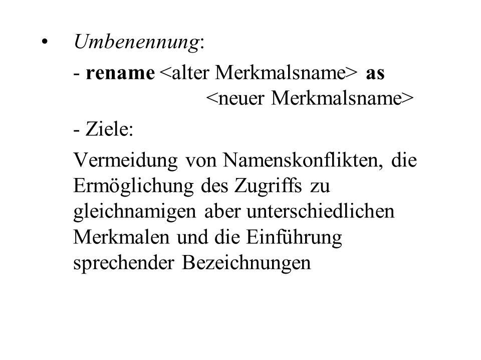 Umbenennung: - rename <alter Merkmalsname> as <neuer Merkmalsname> - Ziele: