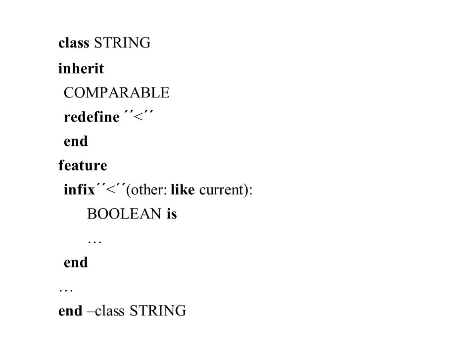 class STRING inherit COMPARABLE redefine ´´<´´ end feature