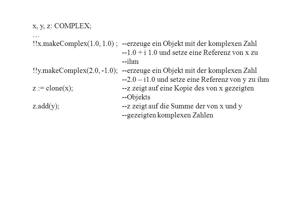 x, y, z: COMPLEX; … !!x.makeComplex(1.0, 1.0) ; --erzeuge ein Objekt mit der komplexen Zahl. --1.0 + i 1.0 und setze eine Referenz von x zu.