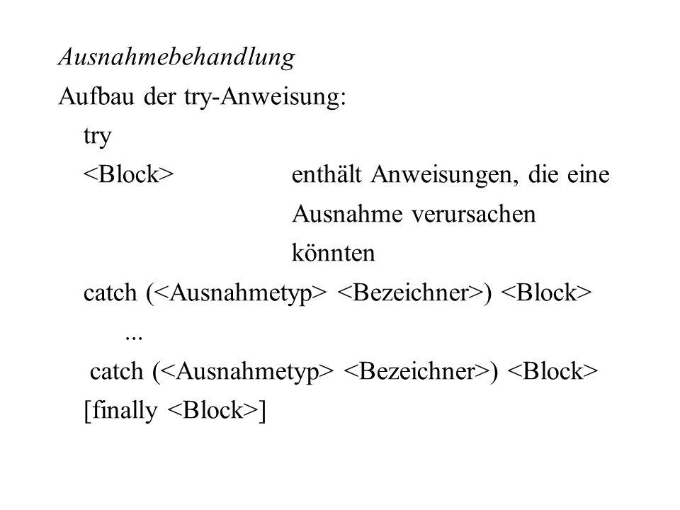 Ausnahmebehandlung Aufbau der try-Anweisung: try <Block> enthält Anweisungen, die eine Ausnahme verursachen könnten catch (<Ausnahmetyp> <Bezeichner>) <Block> ...