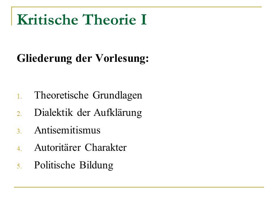 Kritische Theorie I Gliederung der Vorlesung: Theoretische Grundlagen