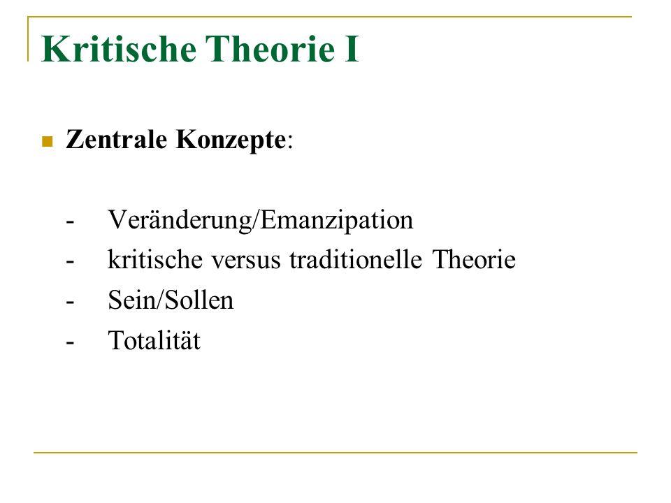 Kritische Theorie I Zentrale Konzepte: - Veränderung/Emanzipation