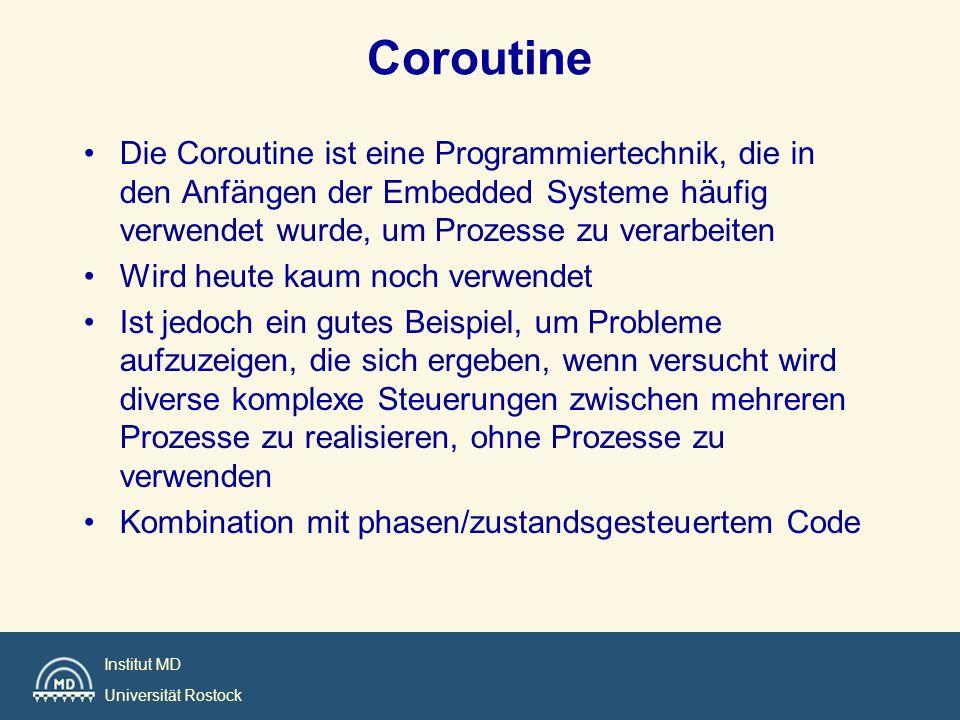 Coroutine Die Coroutine ist eine Programmiertechnik, die in den Anfängen der Embedded Systeme häufig verwendet wurde, um Prozesse zu verarbeiten.