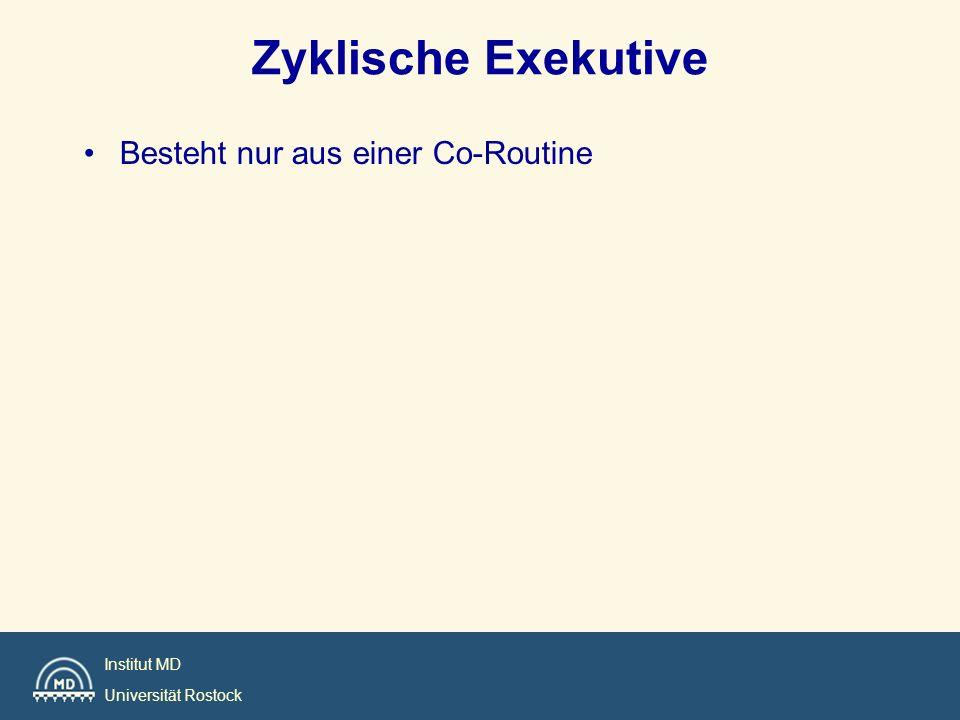 Zyklische Exekutive Besteht nur aus einer Co-Routine