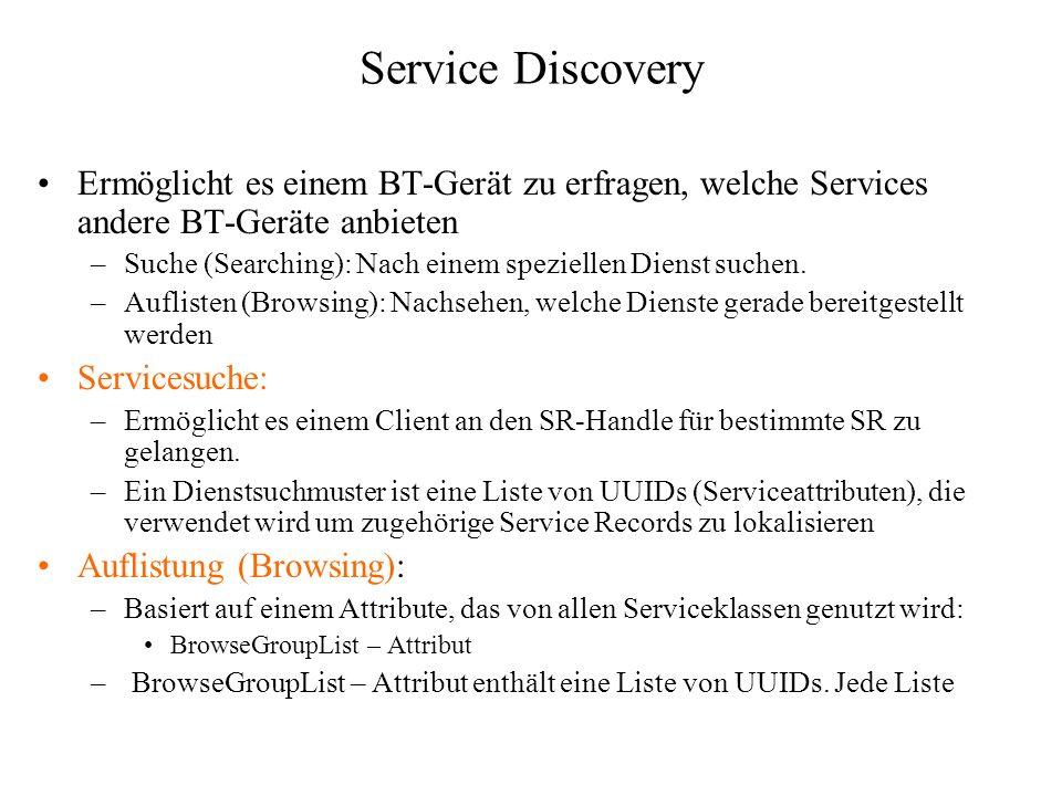 Service Discovery Ermöglicht es einem BT-Gerät zu erfragen, welche Services andere BT-Geräte anbieten.