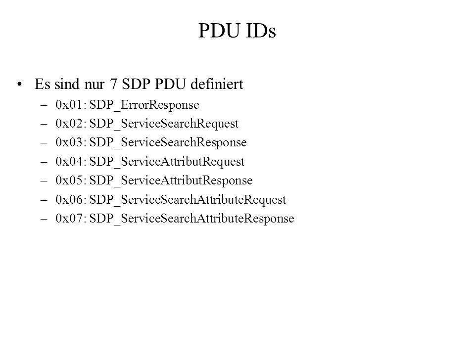 PDU IDs Es sind nur 7 SDP PDU definiert 0x01: SDP_ErrorResponse