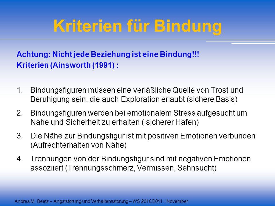 Kriterien für Bindung Achtung: Nicht jede Beziehung ist eine Bindung!!! Kriterien (Ainsworth (1991) :