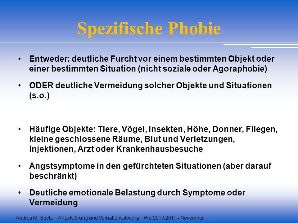 Spezifische Phobie Entweder: deutliche Furcht vor einem bestimmten Objekt oder einer bestimmten Situation (nicht soziale oder Agoraphobie)