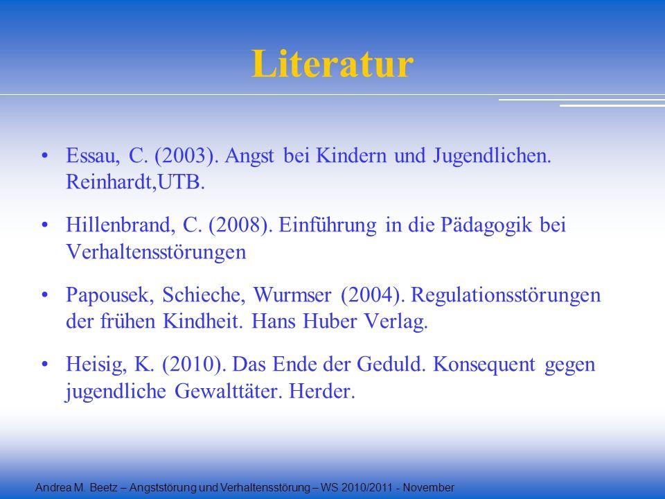 Literatur Essau, C. (2003). Angst bei Kindern und Jugendlichen. Reinhardt,UTB.