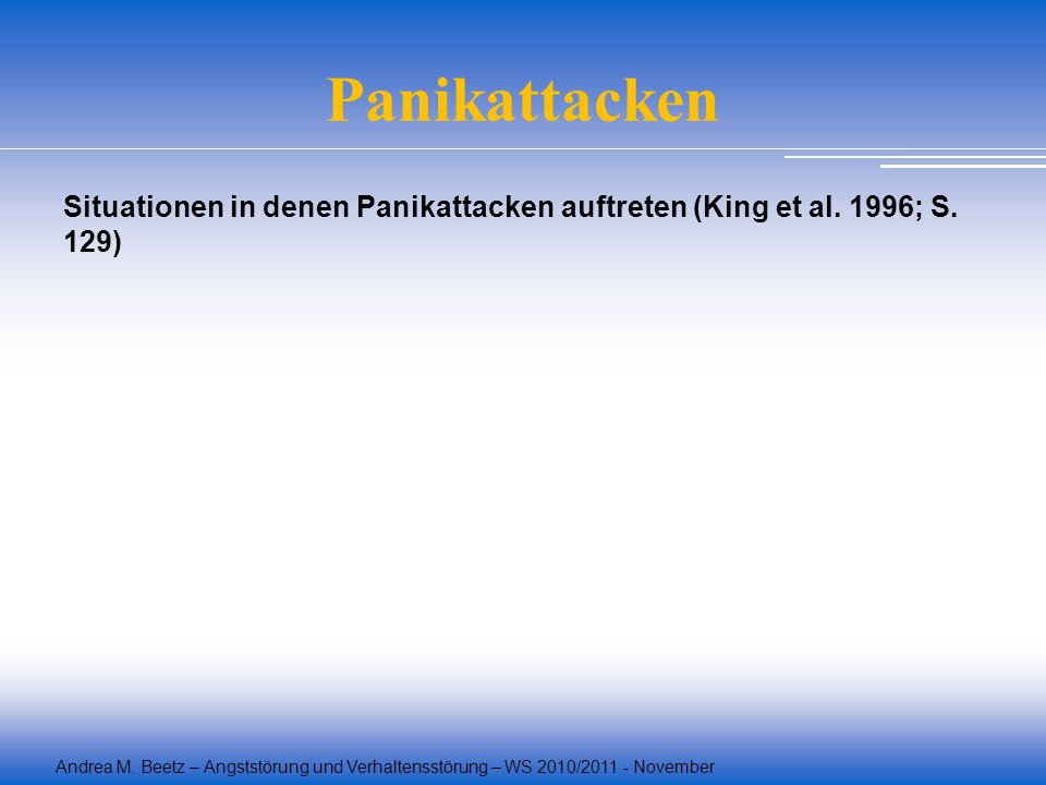 Panikattacken Situationen in denen Panikattacken auftreten (King et al. 1996; S. 129)
