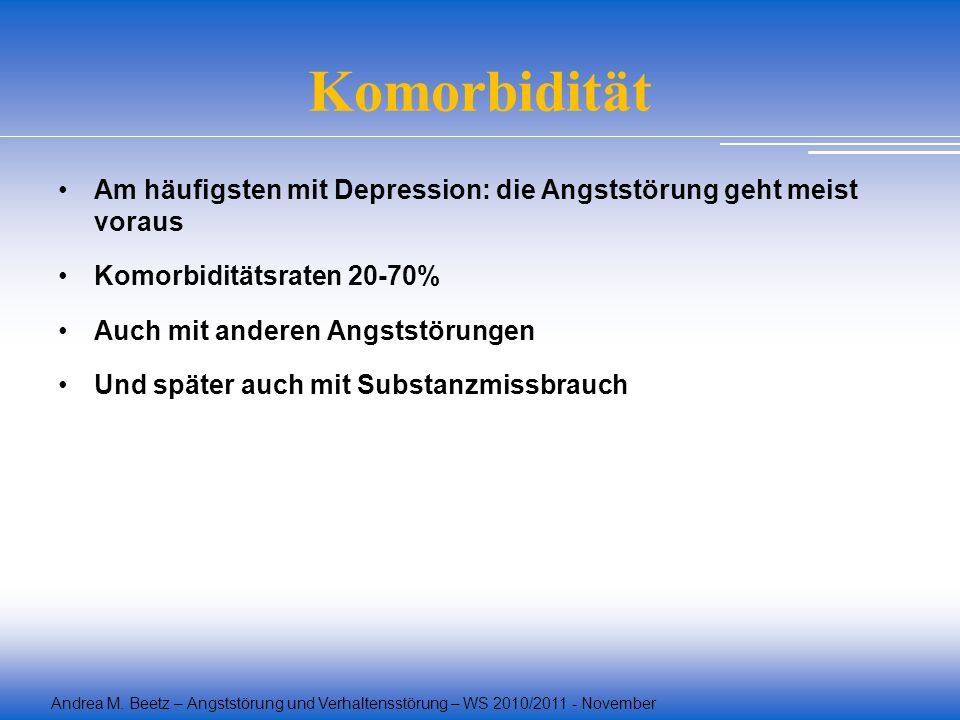 Komorbidität Am häufigsten mit Depression: die Angststörung geht meist voraus. Komorbiditätsraten 20-70%
