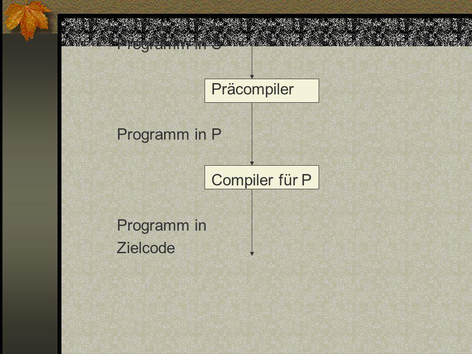 Programm in S Präcompiler Programm in P Compiler für P Programm in Zielcode